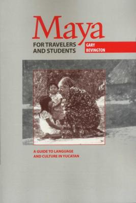 maya_for_travelers_and_students_guide_to_language_and_culture_in_yucatan_by_gary_bevington_0292791895