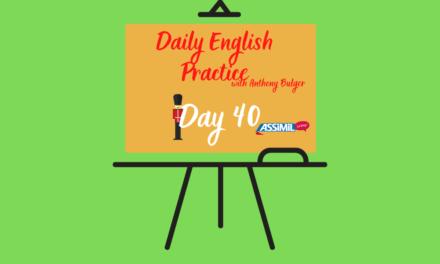 Votre leçon d'anglais quotidienne avec Anthony Bulger : episode 40